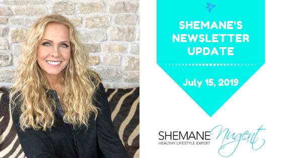 Shemane's Newsletter Update – July 15, 2019