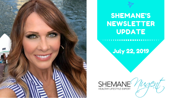 Shemane's Newsletter Update – July 22, 2019