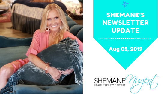 Shemane's Newsletter Update – August 5, 2019