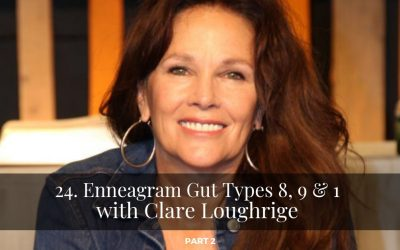 24. Enneagram Gut Types 8, 9 & 1 with Clare Loughrige part 2