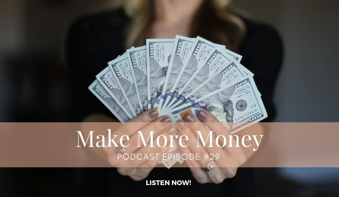 #29 – Make More Money