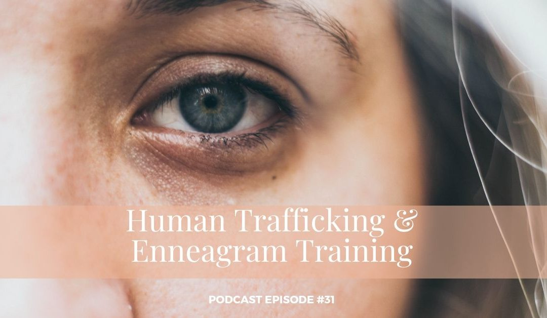 #31 - Human Trafficking & Enneagram Training