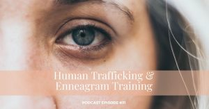 #31 - Human Trafficking & Enneagram Training