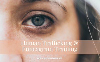 #31 – Human Trafficking & Enneagram Training