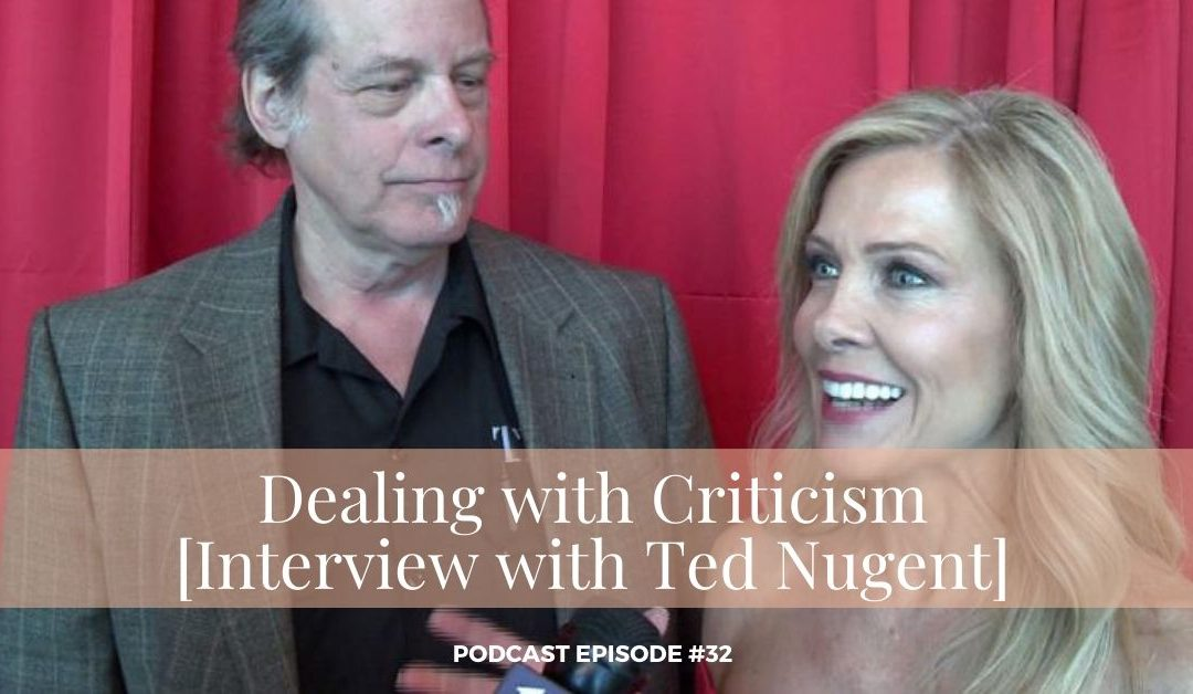#32 – Dealing with Criticism [Interview with Ted Nugent]