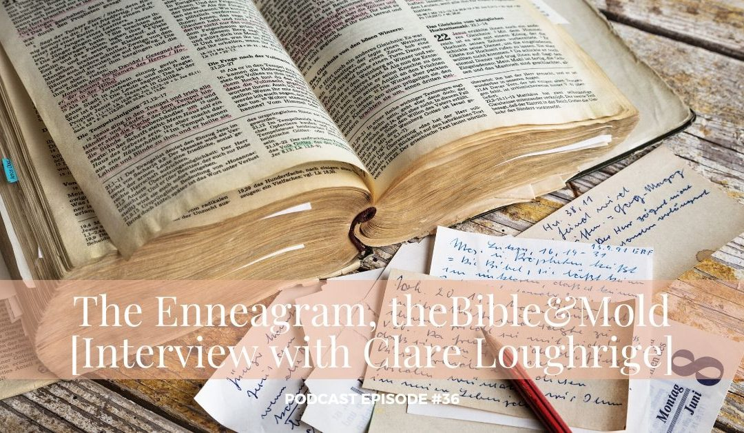 #36 – The Enneagram, the Bible & Mold [Interview with Clare Loughrige]