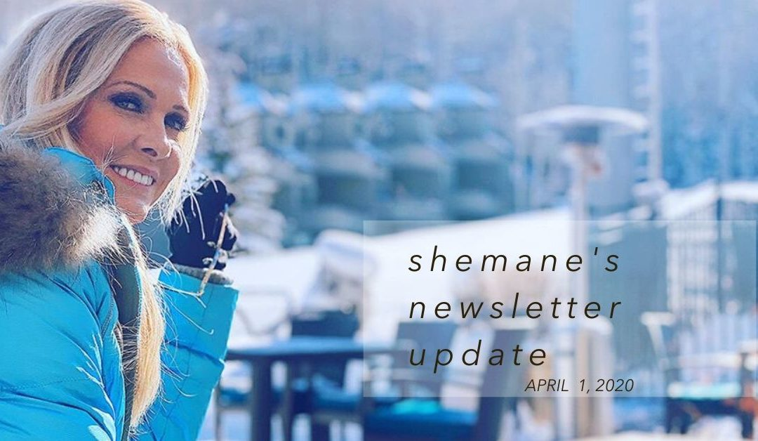 Shemane's Newsletter Update – April 1, 2020