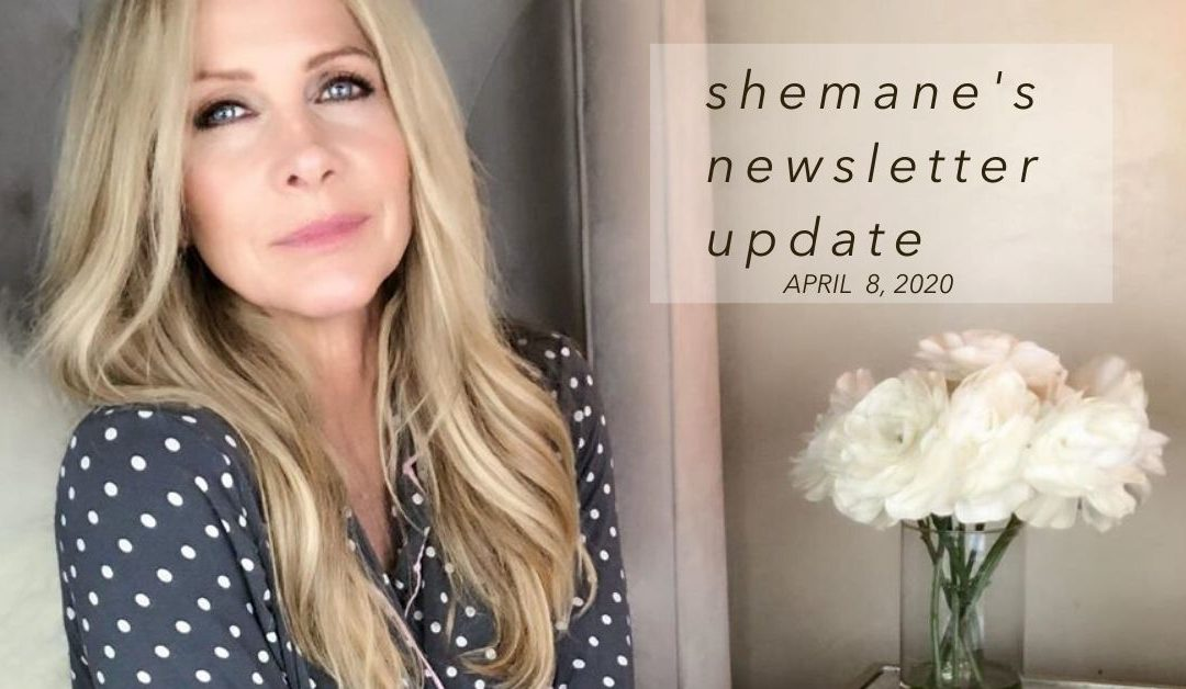 Shemane's Newsletter Update – April 8, 2020