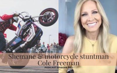 #43 – Shemane & motorcycle stuntman Cole Freeman