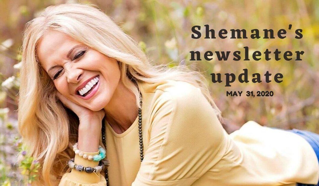 Shemane's Newsletter Update – May 31, 2020