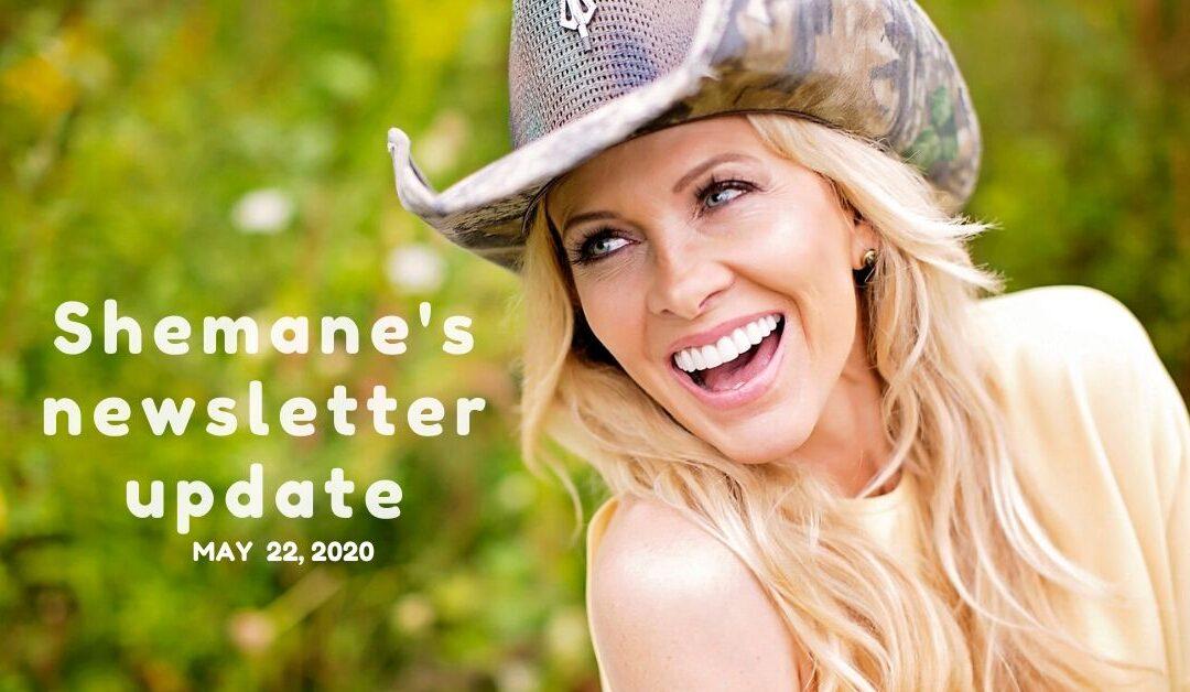 Shemane's Newsletter Update – May 22, 2020