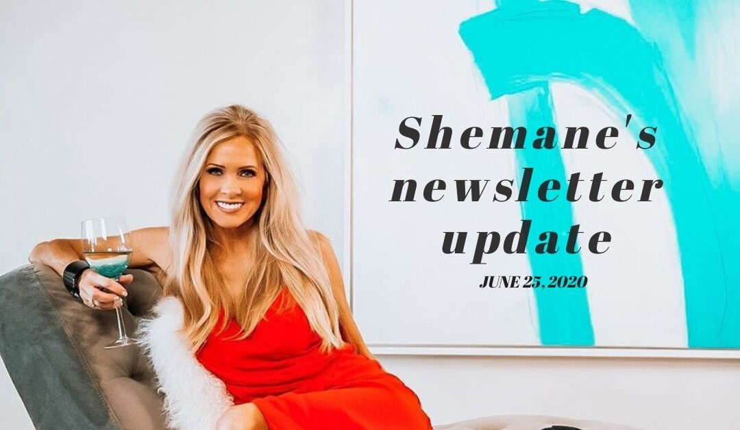 Shemane's Newsletter Update – June 25 2020