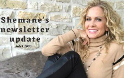 Shemane's Newsletter Update – July 1, 2020