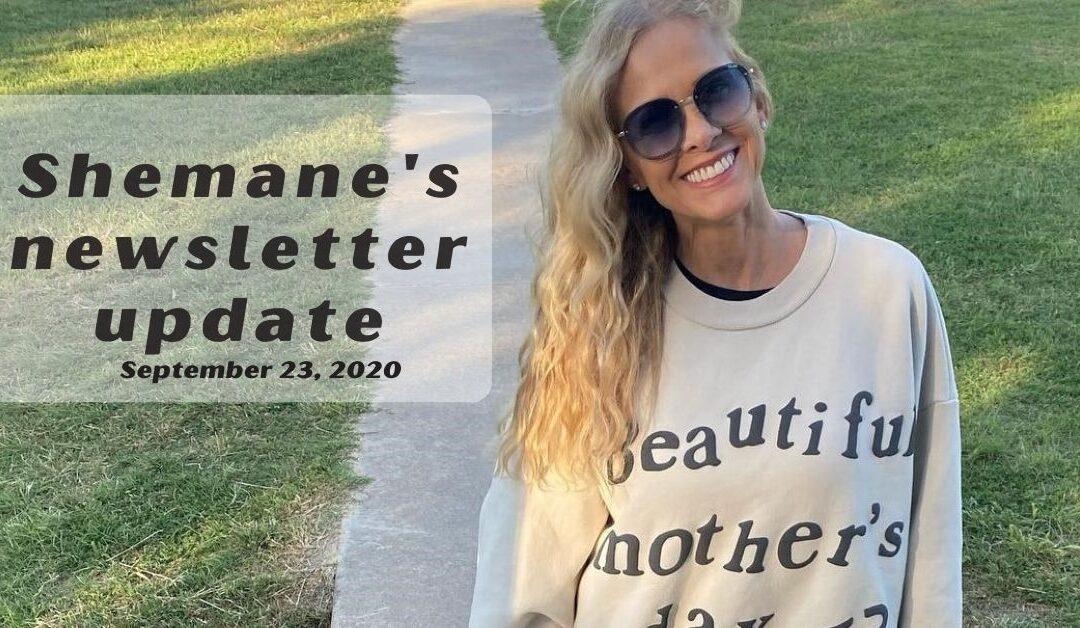 Shemane's Newsletter Update – September 23, 2020