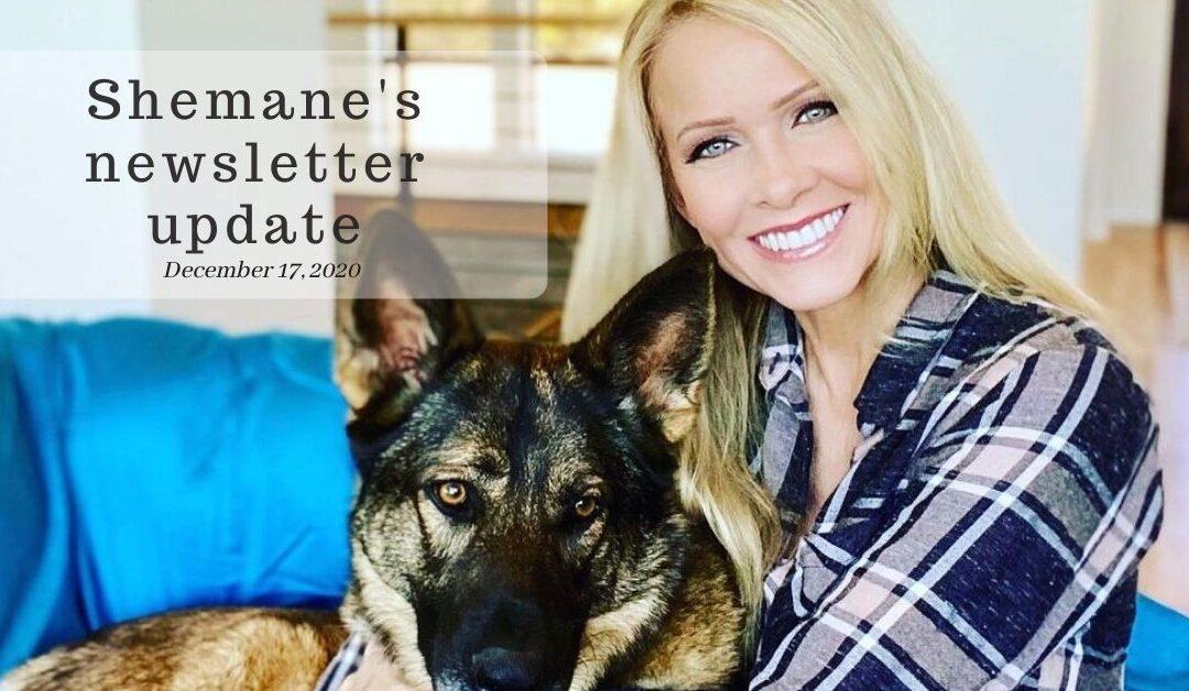 Shemane's Newsletter Update – December 17, 2020