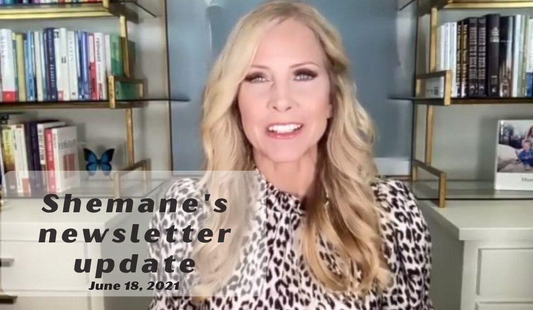 Shemane's Newsletter Update –June 18, 2021