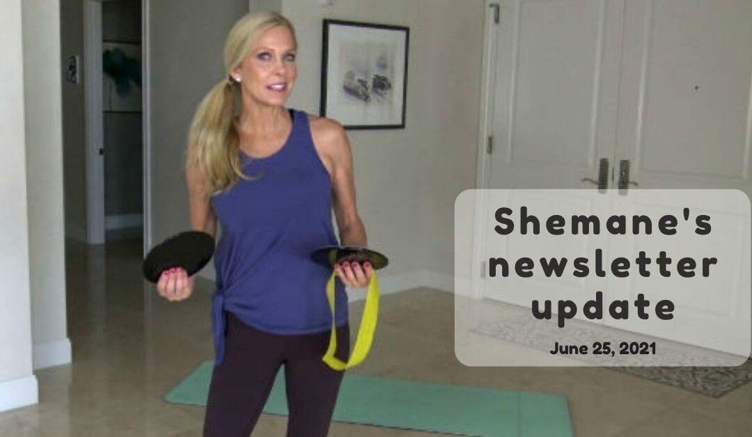 Shemane's Newsletter Update –June 25, 2021